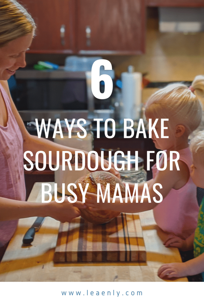 Six Easy Ways to Bake Sourdough for Busy Mamas With Kids